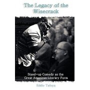 The Legacy of the Wisecrack: Stand-Up Comedy as the Great American Literary Form / Eddie Tafoya, Paperback/Eddie Tafoya