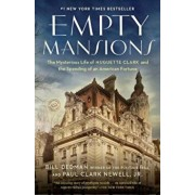 Empty Mansions: The Mysterious Life of Huguette Clark and the Spending of a Great American Fortune, Paperback/Bill Dedman