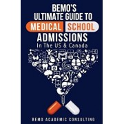 Bemo's Ultimate Guide to Medical School Admissions in the U.S. and Canada: Learn to Plan in Advance, Make Your Applications Stand Out, Ace Your Casper, Paperback/Bemo Academic Consulting Inc