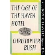 The Case of the Haven Hotel: A Ludovic Travers Mystery, Paperback/Christopher Bush