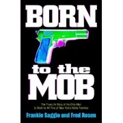Born to the Mob: The True-Life Story of the Only Man to Work for All Five of New York's Mafia Families, Paperback/Frankie Saggio