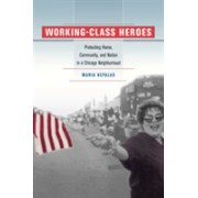 Working Class Heroes - Protecting Home, Community and Nation in a Chicago Neighborhood (Kefalas Maria)(Paperback) (9780520235434)