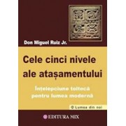 Cele cinci nivele ale atasamentului/Don Miguel Ruiz Jr.