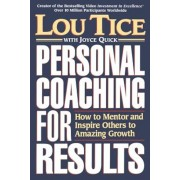 Personal Coaching for Results: How to Mentor and Inspire Others to Amazing Growth, Paperback