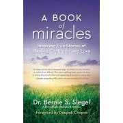 A Book of Miracles: Inspiring True Stories of Healing, Gratitude, and Love, Paperback