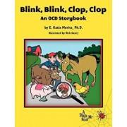 Blink, Blink, Clop, Clop: An Ocd Storybook, Paperback/E. Katia Moritz Ph. D.