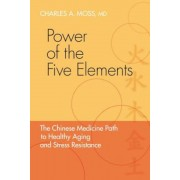 Power of the Five Elements: The Chinese Medicine Path to Healthy Aging and Stress Resistance, Paperback