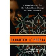 Daughter of Persia: A Woman's Journey from Her Father's Harem Through the Islamic Revolution, Paperback