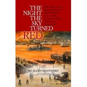 The Night the Sky Turned Red: The Story of the Great Portland Maine Fire of July 4th 1866 as Told by Those Who Lived Through It, Paperback/Allan Levinsky