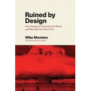 Ruined by Design: How Designers Destroyed the World, and What We Can Do to Fix It, Paperback/Mike Monteiro