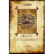 Proofs of a Conspiracy - Against All the Religions and Governments of Europe: Carried on in the Secret Meetings of Free Masons, Illuminati, and Readin, Paperback/John Arthur Robison