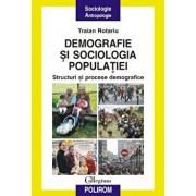 Demografie si sociologia populatiei. Structuri si procese demografice/Traian Rotariu