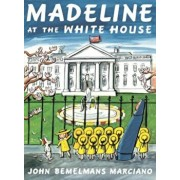 Madeline at the White House, Paperback/John Bemelmans Marciano