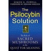 The Psilocybin Solution: The Role of Sacred Mushrooms in the Quest for Meaning, Paperback/Simon G. Powell