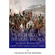 The Charge of the Light Brigade: The History and Legacy of Europe's Most Famous Cavalry Charge, Paperback/Charles River Editors