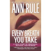 Every Breath You Take: A True Story of Obsession, Revenge, and Murder, Paperback