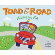 Toad on the Road: Mama and Me, Hardcover/Stephen Shaskan