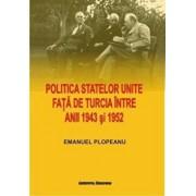 Politica Statelor Unite fata de Turcia intre anii 1943 si 1952. De la neimplicare la alianta/Plopeanu Emanuel