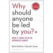Why Should Anyone Be Led by You?: What It Takes to Be an Authentic Leader, Hardcover