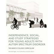 Independence, Social, and Study Strategies for Young Adults with Autism Spectrum Disorder. The Basics College Curriculum, Paperback/Emily Quinn