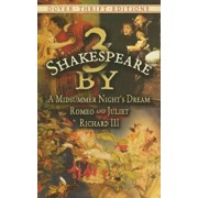 3 by Shakespeare: A Midsummer Night's Dream, Romeo and Juliet and Richard III, Paperback/William Shakespeare