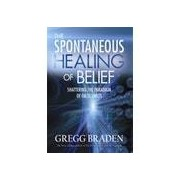 The Spontaneous Healing Of Belief : Shattering The Paradigm Of False Limits