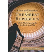 Rome and America: The Great Republics: What the Fall of the Roman Republic Portends for the United States, Hardcover/Walter Signorelli
