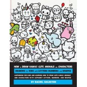 How to Draw Kawaii Cute Animals and Characters: Drawing for Kids with Letters Numbers and Shapes: Cartooning for Kids and Learning How to Draw Cute Ka, Paperback