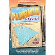 Florida Happens: Tales of Mystery, Mayhem, and Suspense from the Sunshine State, Paperback/Greg Herren