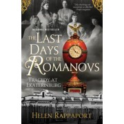 The Last Days of the Romanovs: Tragedy at Ekaterinburg, Paperback