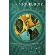 The Toltec Art of Life and Death: Living Your Life as a Work of Art, Paperback