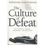 The Culture of Defeat: On National Trauma, Mourning, and Recovery, Paperback/Wolfgang Schivelbusch
