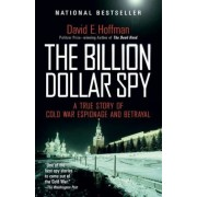 The Billion Dollar Spy: A True Story of Cold War Espionage and Betrayal, Paperback