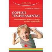 Copilul temperamental. O noua abordare pentru a-i intelege pe copiii imprevizibili/***