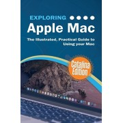 Exploring Apple Mac Catalina Edition: The Illustrated, Practical Guide to Using your Mac, Paperback/Kevin Wilson