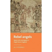 Rebel angels: Space and sovereignty in Anglo-Saxon England, Hardcover/Jill Fitzgerald