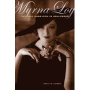 Myrna Loy: The Only Good Girl in Hollywood, Paperback/Emily W. Leider