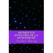 Momentos Estelares de La Humanidad (Spanish Editio) (Spanish), Paperback/Stefan Zweig