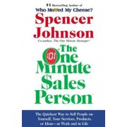 The One Minute Sales Person: The Quickest Way to Sell People on Yourself, Your Services, Products, or Ideas--At Work and in Life, Hardcover
