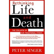 Rethinking Life and Death: The Collapse of Our Traditional Ethics, Paperback/Peter Singer