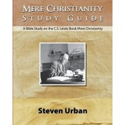 Mere Christianity Study Guide: A Bible Study on the C.S. Lewis Book Mere Christianity, Paperback/Steven Urban