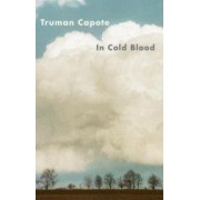 In Cold Blood A True Account of a Multiple Murder and Its Consequences