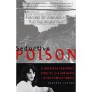 Seductive Poison: A Jonestown Survivor's Story of Life and Death in the People's Temple, Paperback/Deborah Layton