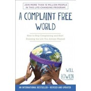 A Complaint Free World: How to Stop Complaining and Start Enjoying the Life You Always Wanted, Paperback/Will Bowen