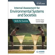 Internal Assessment for Environmental Systems and Societies for the Ib Diploma: Skills for Success, Paperback/Andrew Davis