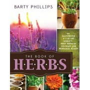 Book of Herbs: An Illustrated A-Z of the World's Most Popular Culinary and Medicinal Plants, Paperback/Barty Phillips