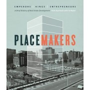 Placemakers: Emperors, Kings, Entrepreneurs: A Brief History of Real Estate Development, Hardcover/Herb Auerbach