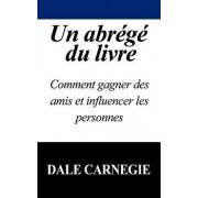 Un Abrege Du Livre: Comment Gagner Des Amis Et Influencer Les Personnes, Paperback/Dale Carnegie