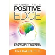 Sharpen Your Positive Edge: Shifting Your Thoughts for More Positivity and Success, Paperback