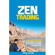 Zen Trading: Principios Basicos Para Invertir Con Exito En La Bolsa de Nueva York (Spanish), Paperback/Hyenuk Chu
